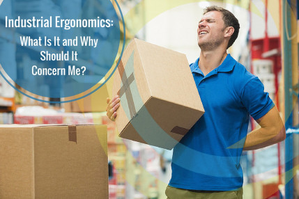 Industrial Ergonomics: What is it and Why should I Be Concerned?