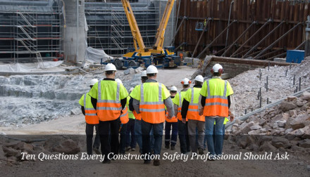 Ten Questions Every Construction Safety Professional Should Ask