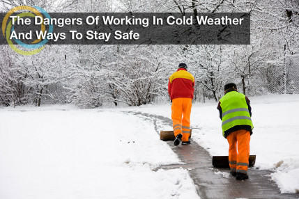 The Dangers of Working in Cold Weather and Ways to Stay Safe