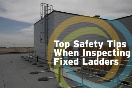 3 Top Safety Tips When Inspecting Fixed Ladders