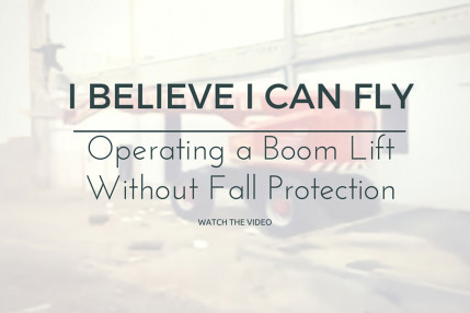 I Believe I Can Fly - Operating a Boom Lift Without Fall Protection