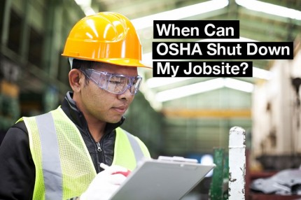 When Can OSHA Shut Down My Jobsite?