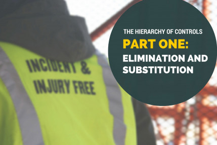 The Hierarchy of Controls, Part One: Elimination and Substitution