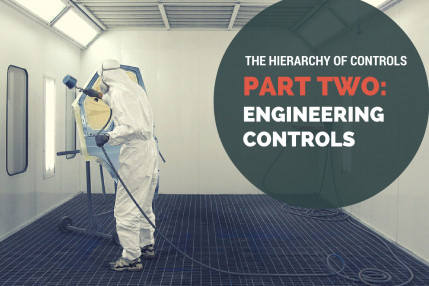 The Hierarchy of Controls, Part Two: Engineering Controls