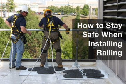 How to Stay Safe When Installing Railing