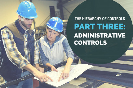 The Hierarchy of Controls, Part Three: Administrative Controls