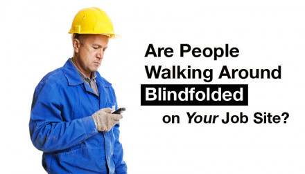 Are People Walking Around Blindfolded on Your Job Site?