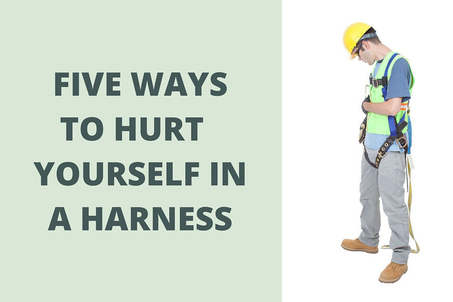 Five Ways To Hurt Yourself In A Harness Fall Protection Blog