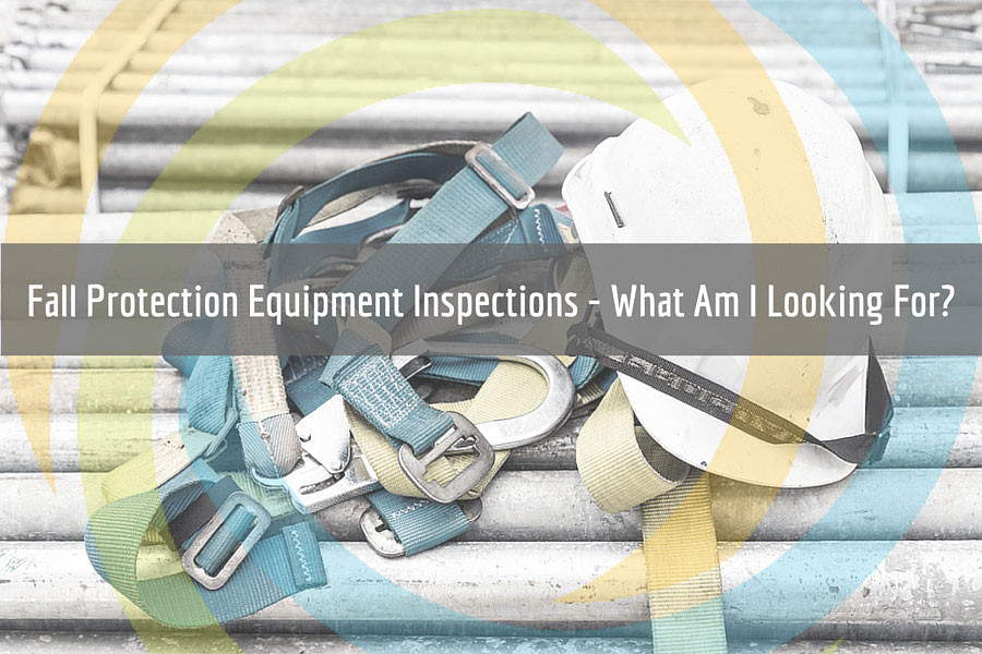 Fall Protection Equipment Inspections What Am I Looking