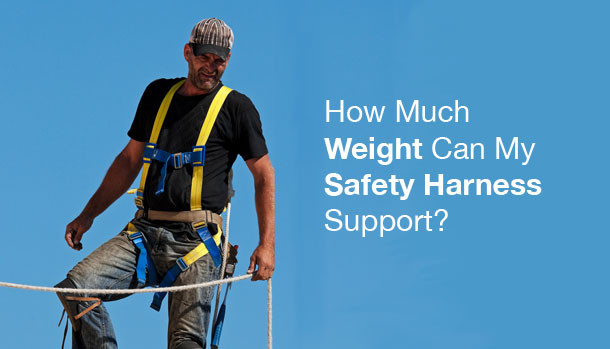 How Much Weight Can My Safety Harness Support Fall